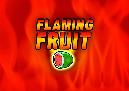 Flaming Fruit – matunda ya moto yanaleta raha ya juu!