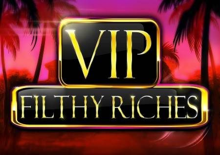 VIP Filthy Riches – ukiwa na vizidisho vya raha kubwa